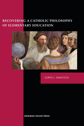 Recovering a Catholic Philosophy of Elementary Education (0970402287) by Hancock, Curtis L