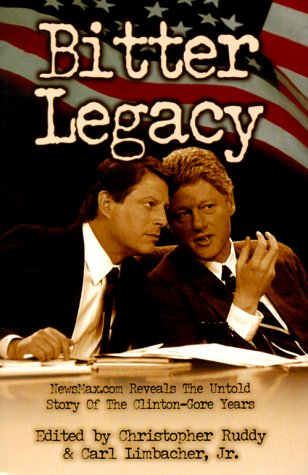 9780970402905: Bitter Legacy: Newsmax.Com Reveals the Untold Story of the Clinton-Gore Years