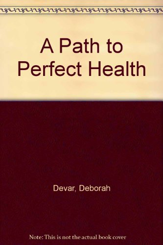 9780970403179: A Path to Perfect Health