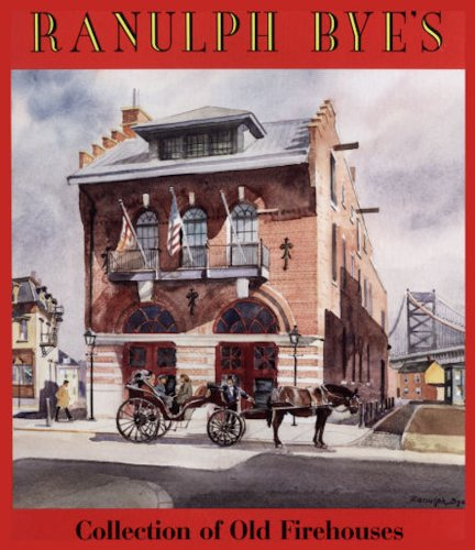 Ranulph Bye's Collection of Old Firehouses: Bye, Ranulph