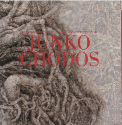 Metamorphoses: The Transformative Vision of Junko Chodos: Newland, Joseph N.