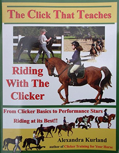 The Click That Teaches: Riding with the Clicker: Alexandra Kurland