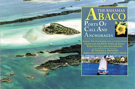 The Bahamas-Abaco Ports of Call and Anchorages: Henschel, Tom