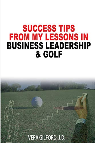 Success Tips from My Lessons in Business Leadership & Golf: Gilford, Vera