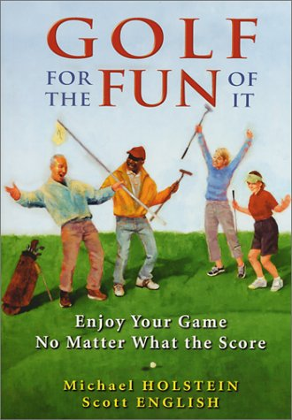 9780970409164: Golf for the Fun of It: Enjoy Your Game No Matter What the Score
