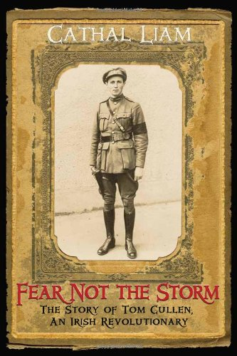 Fear Not The Storm: The Story of Tom Cullen, An Irish Revolutionary (9780970415530) by Cathal Liam
