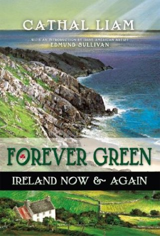 Forever Green: Ireland Now & Again {FIRST EDITION}: Liam, Cathal {Author} with Edmund Sullivan ...