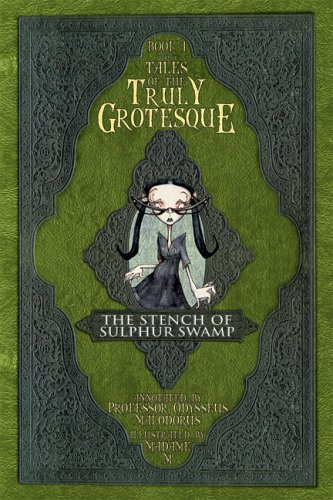 Tales of the Truly Grotesque (The Stench of Sulphur Swamp, Book 1): Odysseus Malodorus