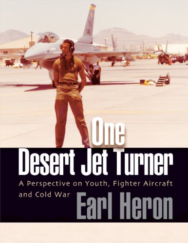One Desert Jet Turner: A Perspective on Youth, Fighter Aircraft, and Cold War: Heron, Earl