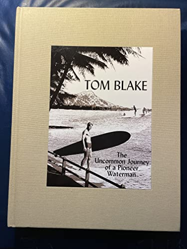 Tom Blake. The Journey of an Uncommon Waterman.: Lynch, Gary; Gault-Williams, Malcolm
