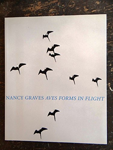 Nancy Graves: Aves : forms in flight : March 7 to April 27, 2002: Lippard, Lucy; Graves, Nancy