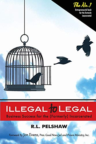 9780970426123: Illegal to Legal: Business Success For The (Formerly) Incarcerated