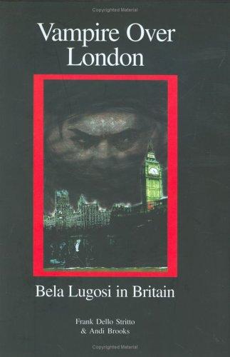 VAMPIRE OVER LONDON: BELA LUGOSI IN BRITAIN: Frank J. Dello Stritto