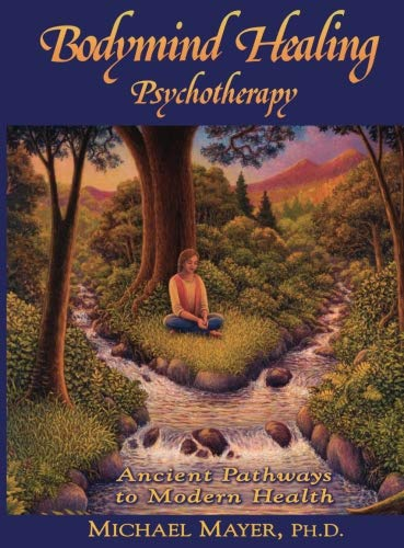 9780970431080: Bodymind Healing Psychotherapy: Ancient Pathways to Modern Health