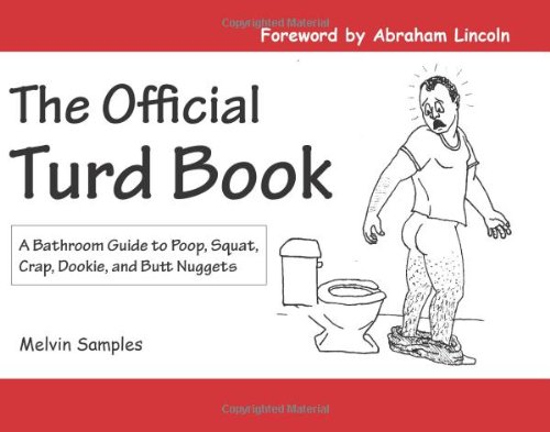9780970437914: The Official Turd Book: A Bathroom Guide To Poop, Squat, Crap, Dookie, And Butt Nuggets