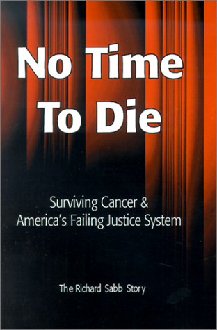 9780970442901: No Time to Die: Surviving Cancer and America's Failing Justice System