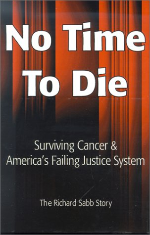 9780970442918: No Time to Die: Surviving Cancer and America's Failing Justice System