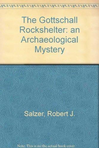 The Gottschall Rockshelter: an Archaeological Mystery: Salzer, Robert J.; Rajnovich, Grace