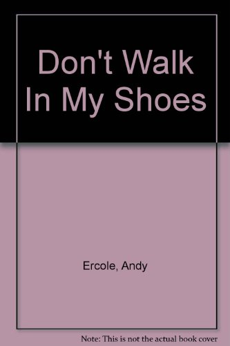 Don't Walk In My Shoes: Ercole, Andy; Blaze, Barbara Anne