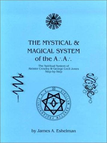 9780970449603: The Mystical and Magical System of the A .'. A .'. - The Spiritual System of Aleister Crowley & George Cecil Jones Step-by-Step