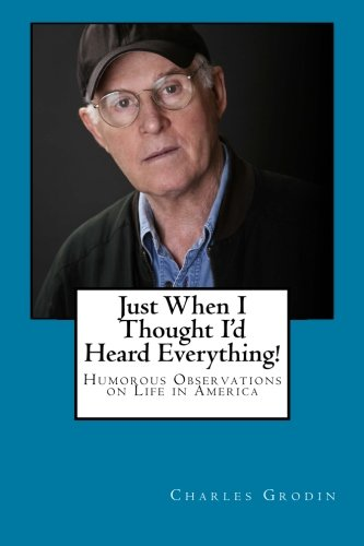 9780970449993: Just When I Thought I'd Heard Everything!: Humorous Observations on Life in America