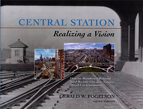 Central Station Realizing a Vision How an Abandoned Railroad Yard Became Chicago's Largest Mixed-...