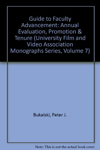 Guide to Faculty Advancement : Annual Evaluation, Promotion and Tenure: Bukalski, Peter J.