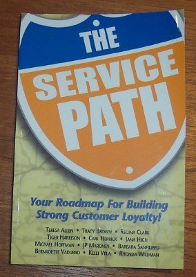 Service Path, Your Roadmap for Building Strong Customer Loyalty: Teresa Allen