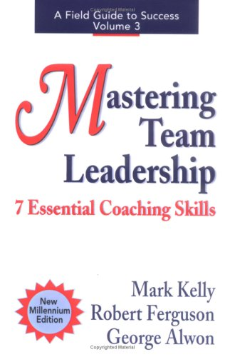9780970460608: Mastering Team Leadership: 7 Essential Coaching Skills (Field Guide to Success)