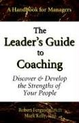 9780970460653: The Leader's Guide to Coaching: Discover & Develop the Strengths of Your People