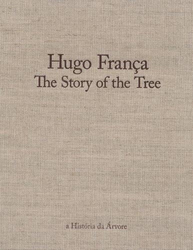 Hugo Franca: The Story of the Tree (a Historia da Arvore): Franca, Hugo; Zesty Meyers, curator