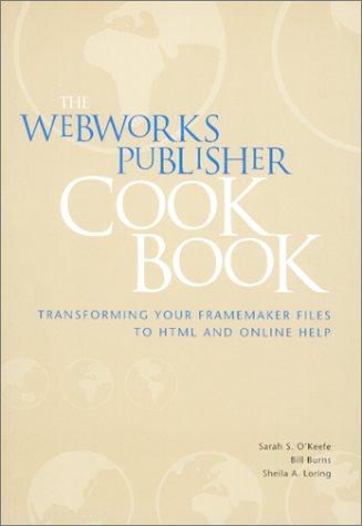 The WebWorks Publisher Cookbook : Transforming Your FrameMaker Files to HTML and Online Help: ...