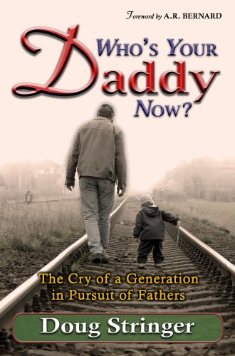 Who's Your Daddy Now?: The Cry of a Generation in Pursuit of Fathers: Doug Stringer