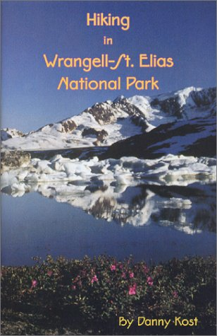 Hiking in Wrangell-St. Elias National Park: Kost, Danny W.