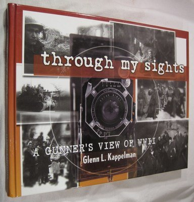 9780970476418: Through My Sights: A Gunner's View of WWII