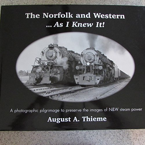 9780970479402: The Norfolk and Western - as I knew it: A photographic pilgrimage to preserve the images of N & W steam power