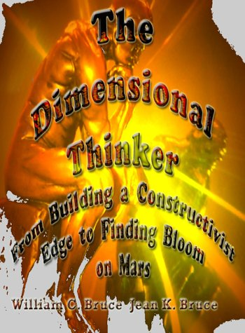 The Dimensional Thinker: From Building a Constructivist Edge to Finding Bloom on Mars: William C. ...