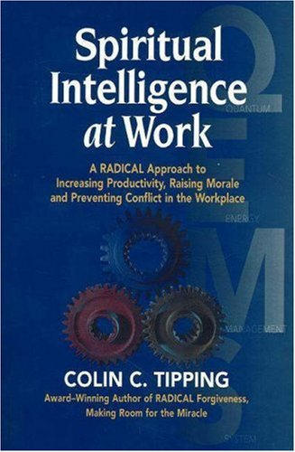 9780970481474: Spiritual Intelligence at Work: A Radical Approach to Increasing Productivity, Raising Morale and Preventing Conflict in the Workplace