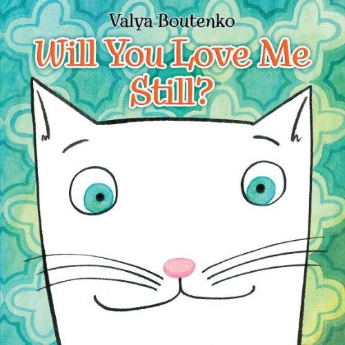 Will You Love Me Still?: Valya Boutenko