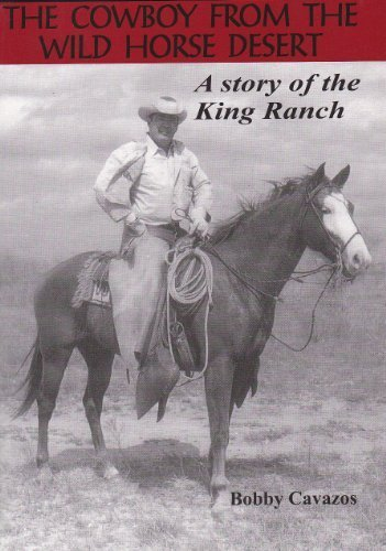 The Cowboy from the Wild Horse Desert, A Story of the King Ranch [signed]: Cavazos, Bobby