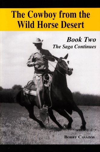 The Cowboy From the Wild Horse Desert Book Two: The Saga Continues (Book Two): Bobby Cavazos