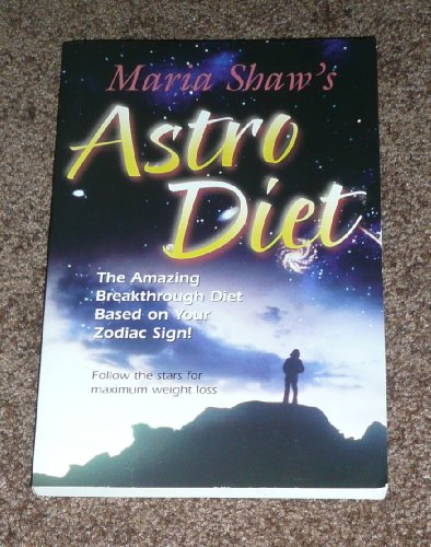 Maria Shaw's Astro Diet : The Amazing Breakthrough Diet Based on Your Zodiac Sign - Follow the...