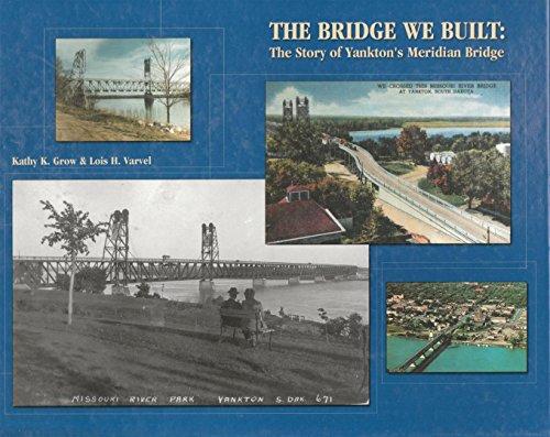 9780970483904: The bridge we built: The story of Yankton's Meridian Bridge