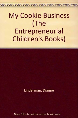 My Cookie Business (The Entrepreneurial Children's Books): Dianne Linderman; Illustrator-Dolores