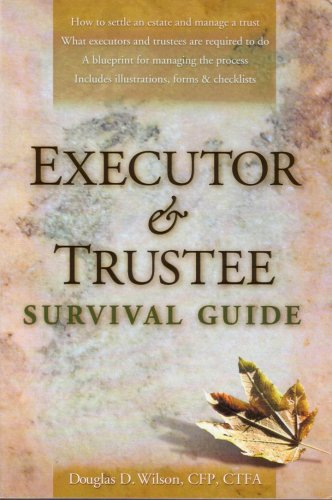 Executor and Trustee Survival Guide: How to Settle an Estate and Manage a Trust, What Executors and...