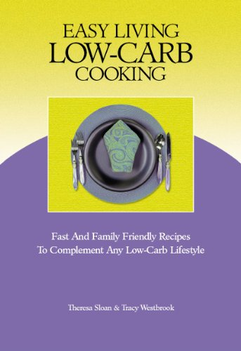 Easy Living Low-Carb Cooking: Theresa Sloan; Tracy Westbrook