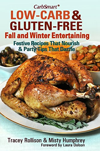 CarbSmart Low-Carb & Gluten-Free Fall and Winter Entertaining: Festive Recipes That Nourish &...