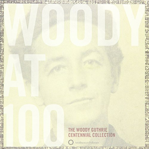 Woody at 100: The Wood Guthrie Centennial Collection: Place, Jeff; Santelli, Robert