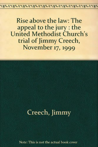 Rise above the law: The appeal to the jury : the United Methodist Church's trial of Jimmy ...