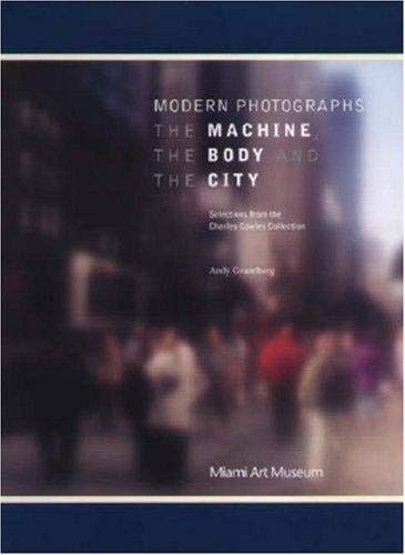 Modern Photographs: The Machine, the Body and the City: Selections from the Charles Cowles Collection (0970500548) by Andy Grundberg; Charles Cowles